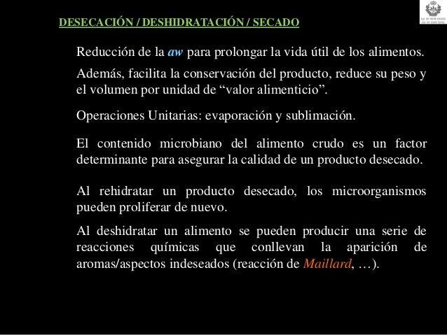 DESECACIÓN / DESHIDRATACIÓN / SECADO  Reducción de la aw para prolongar la vida útil de los alimentos.  Además, facilita l...