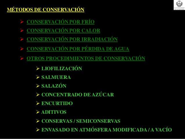 MÉTODOS DE CONSERVACIÓN    CONSERVACIÓN POR FRÍO    CONSERVACIÓN POR CALOR    CONSERVACIÓN POR IRRADIACIÓN    CONSERVA...