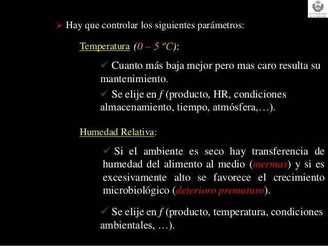  Hay que controlar los siguientes parámetros:     Temperatura (0 – 5 ºC):           Cuanto más baja mejor pero mas caro ...