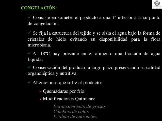 CONGELACIÓN:   Consiste en someter el producto a una Tª inferior a la su punto  de congelación.   Se fija la estructura ...