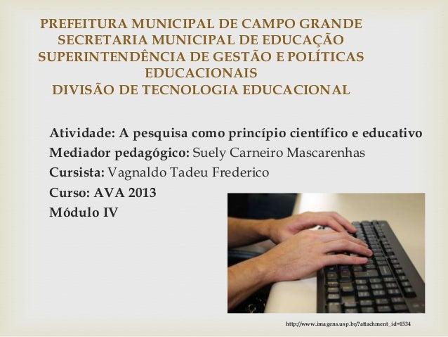 Atividade: A pesquisa como princípio científico e educativo Mediador pedagógico: Suely Carneiro Mascarenhas Cursista: Vagn...