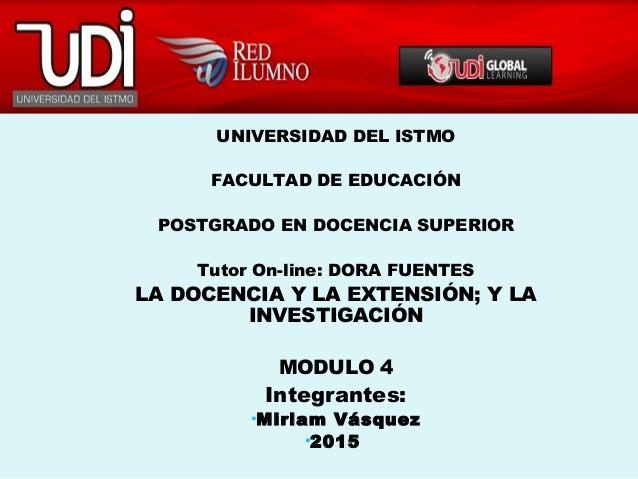 UNIVERSIDAD DEL ISTMO FACULTAD DE EDUCACIÓN POSTGRADO EN DOCENCIA SUPERIOR Tutor On-line: DORA FUENTES LA DOCENCIA Y LA EX...