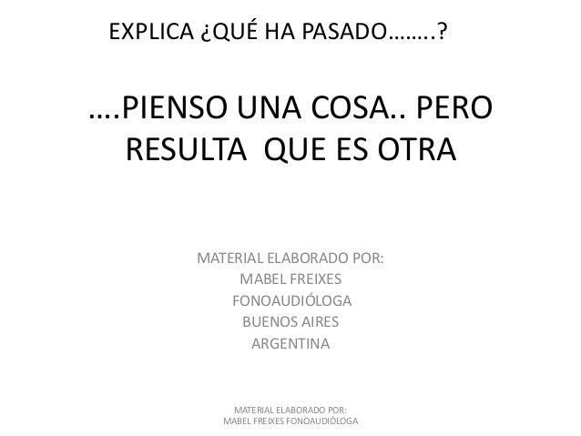 ….PIENSO UNA COSA.. PERO RESULTA QUE ES OTRA MATERIAL ELABORADO POR: MABEL FREIXES FONOAUDIÓLOGA BUENOS AIRES ARGENTINA MA...