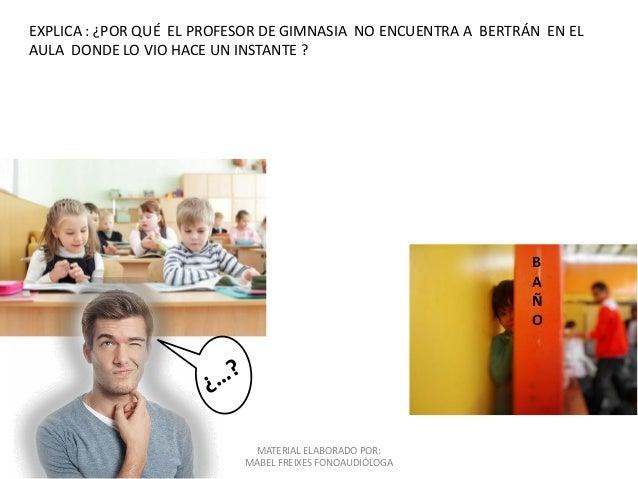 MATERIAL ELABORADO POR: MABEL FREIXES FONOAUDIÓLOGA B A Ñ O EXPLICA : ¿POR QUÉ EL PROFESOR DE GIMNASIA NO ENCUENTRA A BERT...