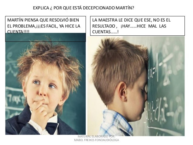 MATERIAL ELABORADO POR: MABEL FREIXES FONOAUDIÓLOGA EXPLICA ¿ POR QUE ESTÁ DECEPCIONADO MARTÍN? MARTÍN PIENSA QUE RESOLVIÓ...