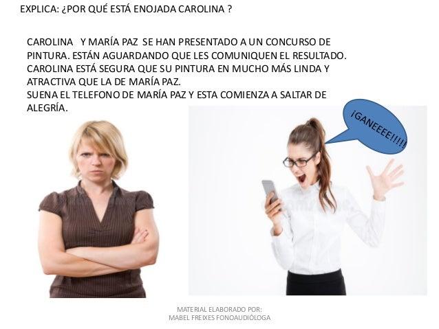 MATERIAL ELABORADO POR: MABEL FREIXES FONOAUDIÓLOGA EXPLICA: ¿POR QUÉ ESTÁ ENOJADA CAROLINA ? CAROLINA Y MARÍA PAZ SE HAN ...