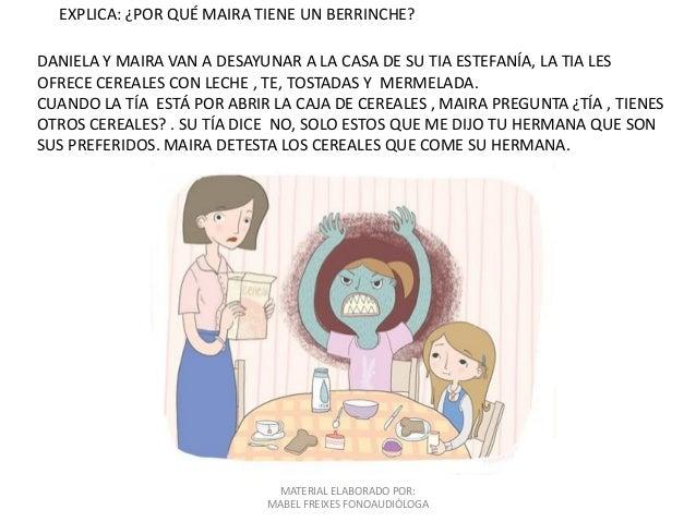 MATERIAL ELABORADO POR: MABEL FREIXES FONOAUDIÓLOGA EXPLICA: ¿POR QUÉ MAIRA TIENE UN BERRINCHE? DANIELA Y MAIRA VAN A DESA...