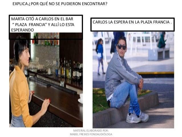 """MARTA CITÓ A CARLOS EN EL BAR """" PLAZA FRANCIA"""" Y ALLÍ LO ESTA ESPERANDO CARLOS LA ESPERA EN LA PLAZA FRANCIA . EXPLICA ¿PO..."""