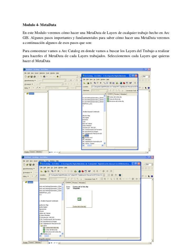 Modulo 4- MetaDataEn este Modulo veremos cómo hacer una MetaData de Layers de cualquier trabajo hecho en ArcGIS. Algunos p...