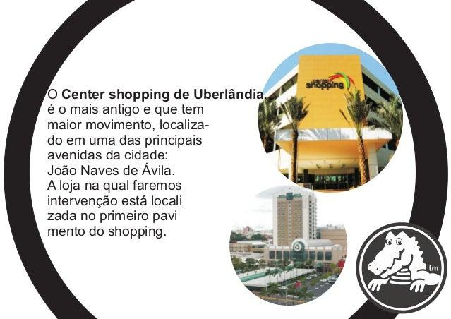 O Center shopping de Uberlândia, é o mais antigo e que tem maior movimento, localiza- do em uma das principais avenidas da...