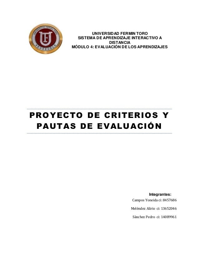 PROYECTO DE CRITERIOS Y PAUTAS DE EVALUACIÓN Integrantes: UNIVERSIDAD FERMIN TORO SISTEMA DE APRENDIZAJE INTERACTIVO A DIS...