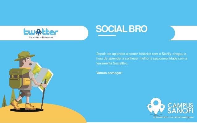 SOCIALBRO Depois de aprender a contar histórias com o Storify, chegou a hora de aprender a conhecer melhor a sua comunidad...