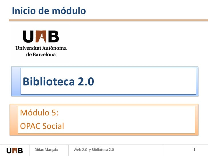Inicio de módulo       Biblioteca 2.0   Módulo 5:  OPAC Social      Dídac Margaix   Web 2.0 y Biblioteca 2.0   1