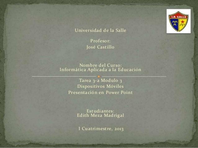 Universidad de la Salle             Profesor:           José Castillo        Nombre del Curso:Informática Aplicada a la Ed...