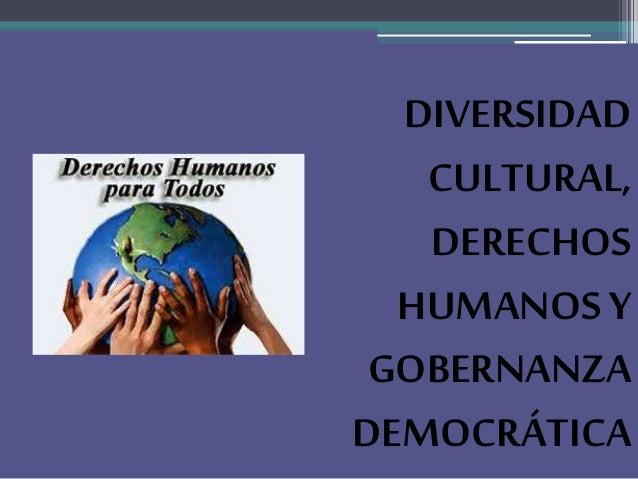 DIVERSIDAD  CULTURAL,  DERECHOS  HUMANOS Y  GOBERNANZA  DEMOCRÁTICA