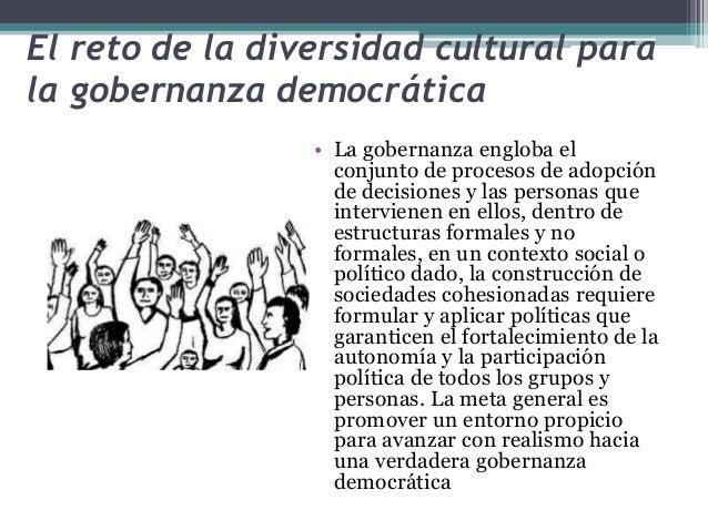 El reto de la diversidad cultural para  la gobernanza democrática  • La gobernanza engloba el  conjunto de procesos de ado...