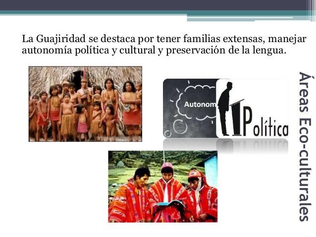 La Guajiridad se destaca por tener familias extensas, manejar  autonomía política y cultural y preservación de la lengua. ...