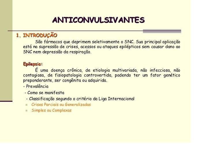 ANTICONVULSIVANTES1. INTRODUÇÃO        São fármacos que deprimem seletivamente o SNC. Sua principal aplicação  está na sup...