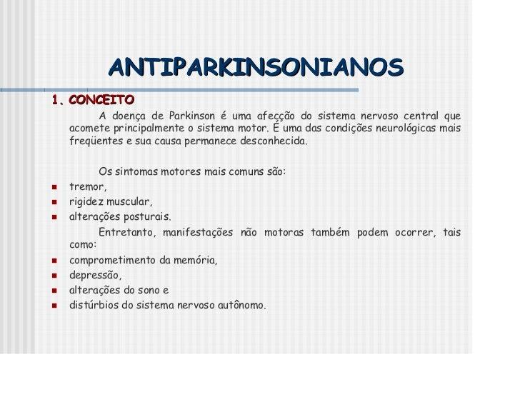 ANTIPARKINSONIANOS1. CONCEITO       A doença de Parkinson é uma afecção do sistema nervoso central que  acomete principalm...