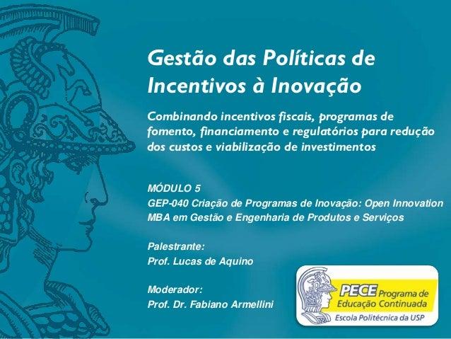 Gestão das Políticas de Incentivos à Inovação Combinando incentivos fiscais, programas de fomento, financiamento e regulat...