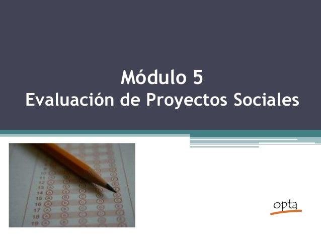 Módulo 5 Evaluación de Proyectos Sociales