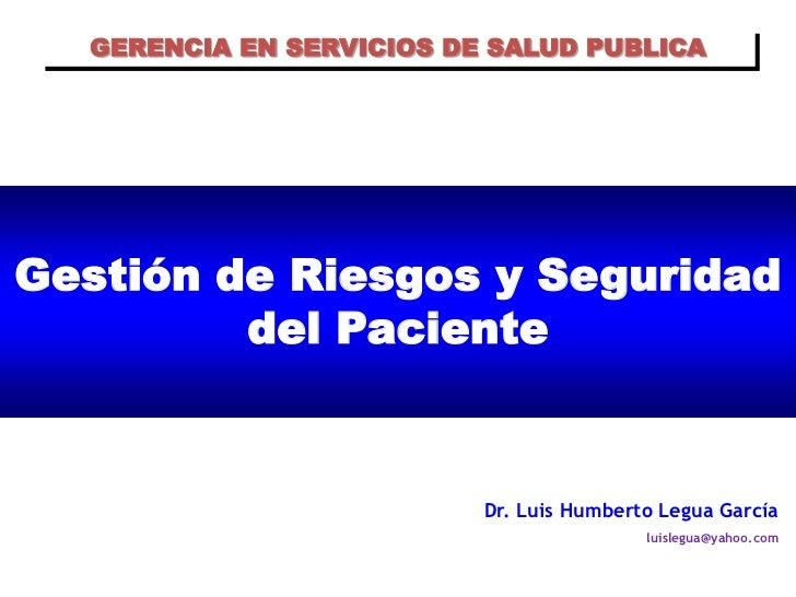 GERENCIA EN SERVICIOS DE SALUD PUBLICAGestión de Riesgos y Seguridad         del Paciente                          Dr. Lui...