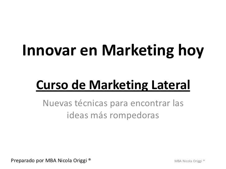 Innovar en Marketing hoy          Curso de Marketing Lateral            Nuevas técnicas para encontrar las                ...