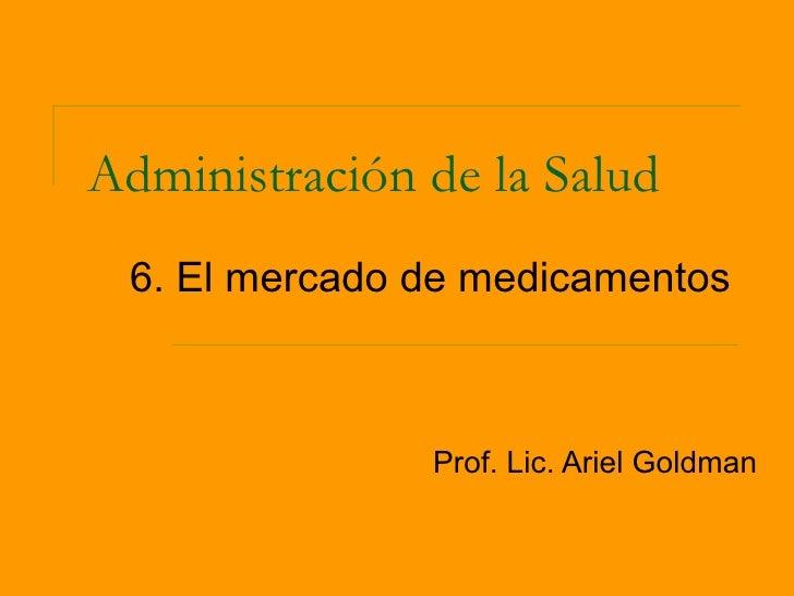 Administración de la Salud 6. El mercado de medicamentos               Prof. Lic. Ariel Goldman