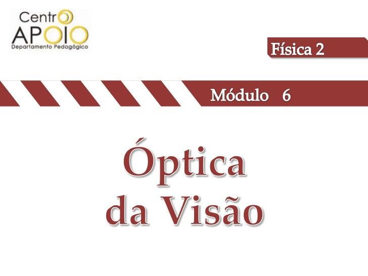 Física 2<br />Módulo<br />6<br />Óptica<br />da Visão<br />