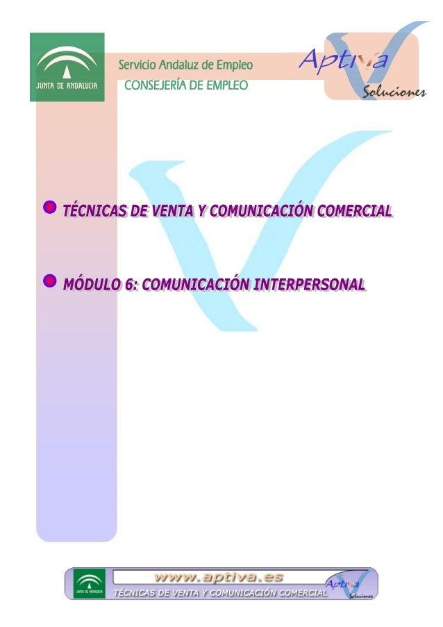 MÓDULO 6: COMUNICACIÓN INTERPERSONAL UTÉCNICAS DE VENTAS Y COMUNICACIÓN PERSONAL UMÓDULO 6: COMUNICACIÓN INTERPERSONAL (30...