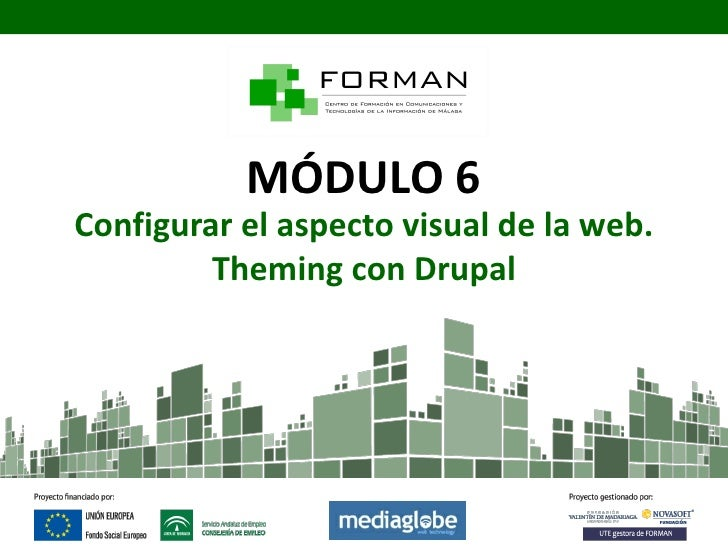 MÓDULO 6Configurar el aspecto visual de la web.         Theming con Drupal