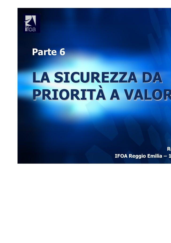 Parte 6LA SICUREZZA DAPRIORITÀ A VALORE                              Roberto GENTILINI          IFOA Reggio Emilia – 10 No...
