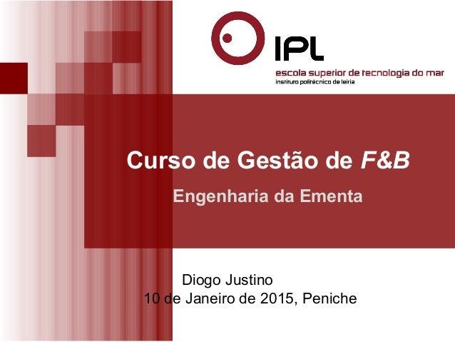 Curso de Gestão de F&B  Engenharia da Ementa  Diogo Justino  10 de Janeiro de 2015, Peniche