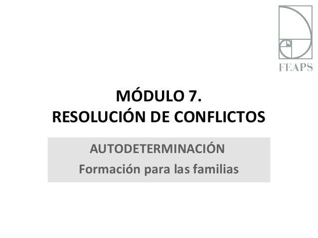 MÓDULO 7.RESOLUCIÓN DE CONFLICTOS     AUTODETERMINACIÓN   Formación para las familias