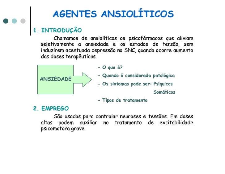 AGENTES ANSIOLÍTICOS1. INTRODUÇÃO        Chamamos de ansiolíticos os psicofármacos que aliviam  seletivamente a ansiedade ...