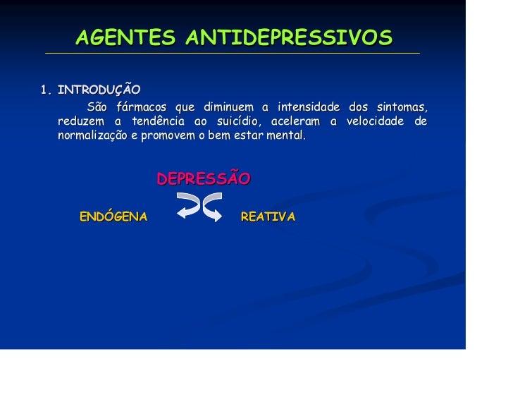 AGENTES ANTIDEPRESSIVOS1. INTRODUÇÃO        São fármacos que diminuem a intensidade dos sintomas,   reduzem a tendência ao...