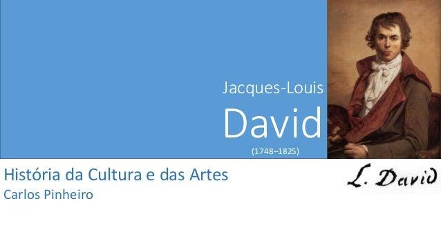 Jacques-Louis David(1748–1825) História da Cultura e das Artes Carlos Pinheiro
