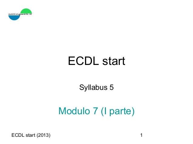 ECDL start (2013) 1 ECDL start Syllabus 5 Modulo 7 (I parte)