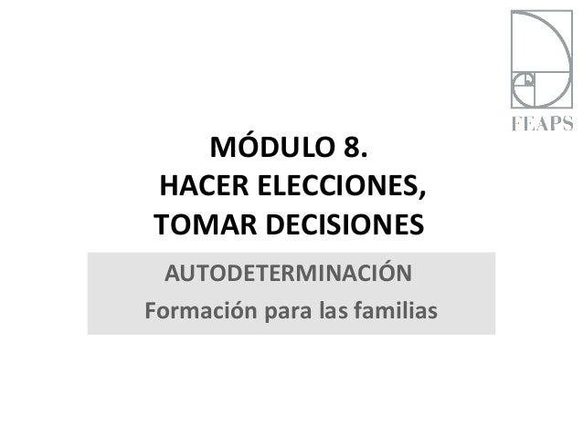 MÓDULO 8.HACER ELECCIONES,TOMAR DECISIONES  AUTODETERMINACIÓNFormación para las familias