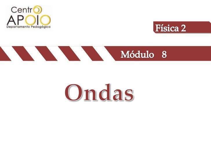 Física 2<br />Módulo<br />8<br />Ondas<br />