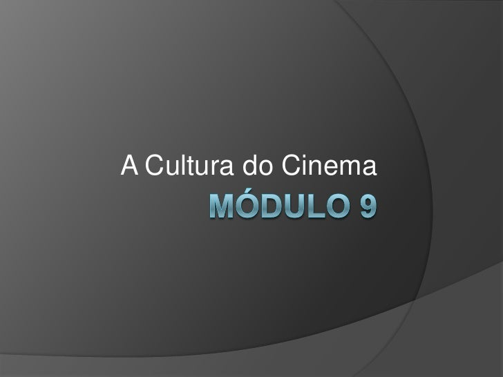 Módulo 9<br />A Cultura do Cinema<br />