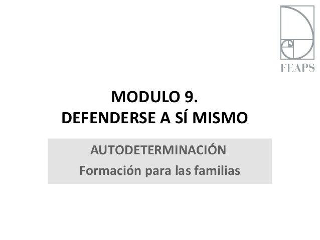 MODULO 9.DEFENDERSE A SÍ MISMO    AUTODETERMINACIÓN  Formación para las familias