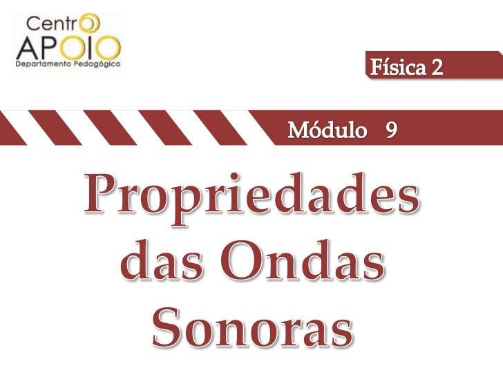 Física 2<br />Módulo<br />9<br />Propriedades das Ondas Sonoras<br />