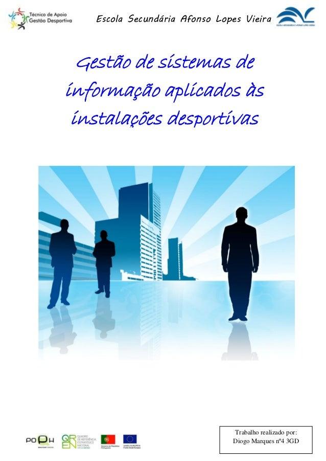 Escola Secundária Afonso Lopes Vieira Gestão de sistemas de informação aplicados às instalações desportivas Trabalho reali...