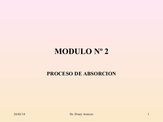 MODULO Nº 2 PROCESO DE ABSORCION  24/02/14  Dr. Drury Atencio  1