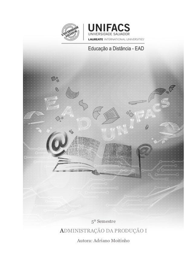 5º Semestre  ADMINISTRAÇÃO DA PRODUÇÃO I  Autora: Adriano Moitinho