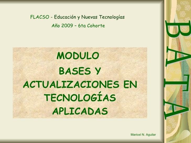 MODULO  BASES Y ACTUALIZACIONES EN TECNOLOGÍAS APLICADAS B A T A FLACSO   - Educación y Nuevas Tecnologías   Año 2009 – 6t...