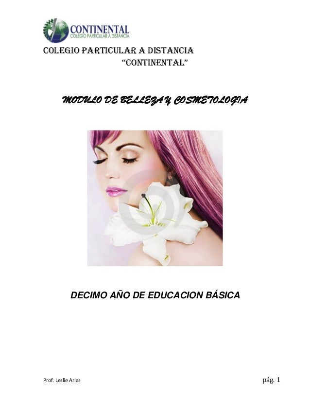 """Prof. Leslie Arias pág. 1 COLEGIO PARTICULAR A DISTANCIA """"CONTINENTAL"""" MODULO DE BELLEZA Y COSMETOLOGIA DECIMO AÑO DE EDUC..."""