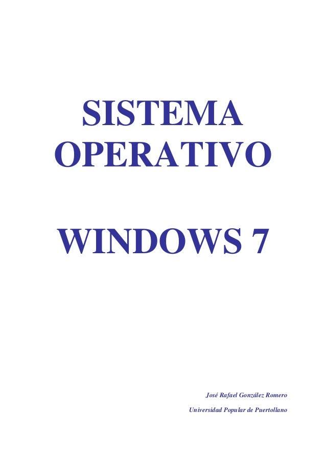 SISTEMA  OPERATIVO  WINDOWS 7  José Rafael González Romero  Universidad Popular de Puertollano