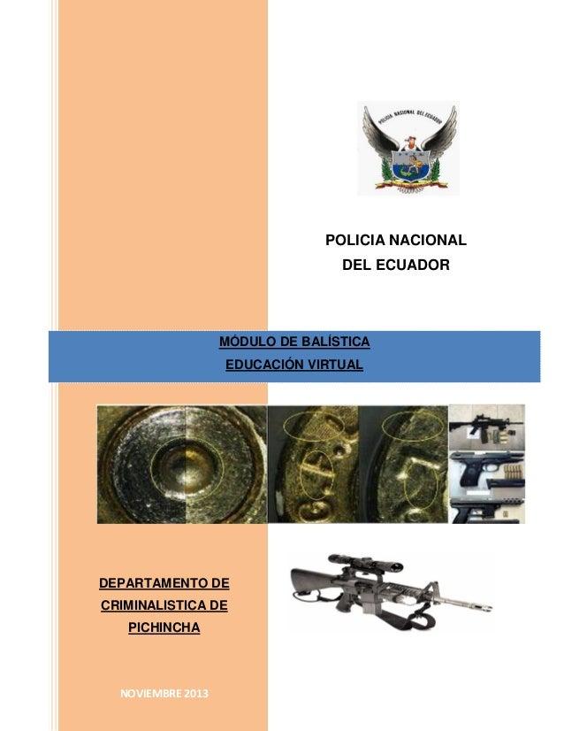 POLICIA NACIONAL DEL ECUADOR  MÓDULO DE BALÍSTICA EDUCACIÓN VIRTUAL  DEPARTAMENTO DE CRIMINALISTICA DE PICHINCHA  NOVIEMBR...